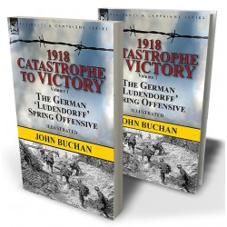 1918—Catastrophe to Victory: Volume 1—The German 'Ludendorff' Spring Offensive