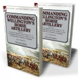 Commanding Wellington's Horse Artillery: Letters of Colonel Sir Augustus Simon Frazer, K.C.B. Commanding the Royal Horse Artillery in the Peninsular War & Waterloo Campaigns
