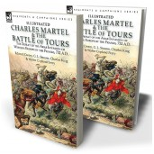 Charles Martel & the Battle of Tours: the Defeat of the Arab Invasion of Western Europe by the Franks, 732 A.D