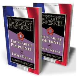 The Complete Escapades of The Scarlet Pimpernel—Volume 1: The Scarlet Pimpernel & I Will Repay