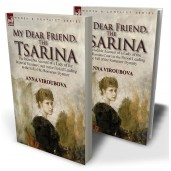 My Dear Friend, the Tsarina: the Incredible Account of a Lady of the Imperial Russian Court in the Period Leading to the Fall of the Romanov Dynasty