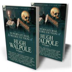 The Collected Supernatural and Weird Fiction of Hugh Walpole—Volume 1