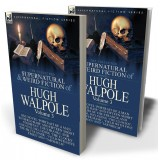 The Collected Supernatural and Weird Fiction of Hugh Walpole—Volume 3: