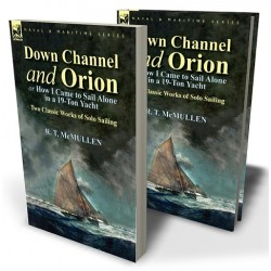 Down Channel and Orion (or How I Came to Sail Alone in a 19-Ton Yacht)