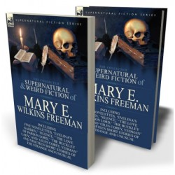 The Collected Supernatural and Weird Fiction of Mary E. Wilkins Freeman