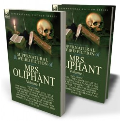 The Collected Supernatural and Weird Fiction of Mrs Oliphant: Volume 1