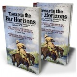 Towards the Far Horizons: Two Famous American Mountain Men, Explorers & Trappers