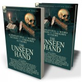 The Unseen Hand: Supernatural and Weird Fiction by Unknown Authors