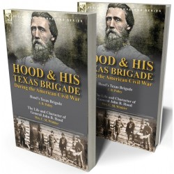 Hood & His Texas Brigade During the American Civil War