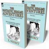 The Collected Young Readers Fiction of E. Nesbit—Volume 4: The Fantastic Realms Adventures