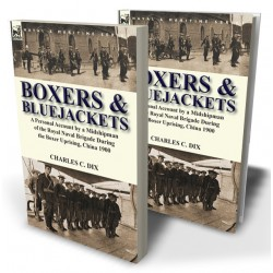 Boxers & Bluejackets: a Personal Account by a Midshipman of the Royal Naval Brigade During the Boxer Uprising, China 1900