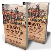 Bravo, Young Buffs!—The Recollections of an Officer of the 31st (Huntingdonshire) Regiment of Foot During the Peninsular War