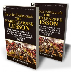 Sir John Fortescue's The Hard Learned Lesson: the British Army & the Campaigns in Flanders & the Netherlands against the French 1792-99