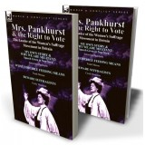 Mrs. Pankhurst & the Right to Vote: the Leader of the Women's Suffrage Movement in Britain