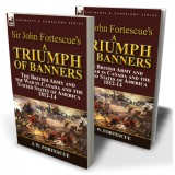 Sir John Fortescue's A Triumph of Banners: the British Army and the War in Canada and the United States of America 1812-14