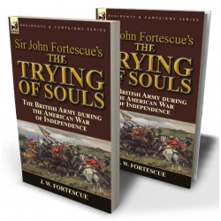 Sir John Fortescue's The Trying of Souls: the British Army during the American War of Independence