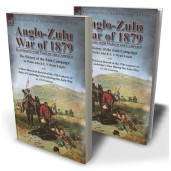 Anglo-Zulu War of 1879: Illustrated with Maps of the Campaign—The History of the Zulu Campaign by Waller Ashe and E. V. Wyatt Edgell with a Short Historical Record of the 17th Lancers or Duke of Cambridge's Own During the Zulu War by J.W. Fortescue