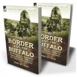 The Border and the Buffalo: the Recollections of a Buffalo Hunter & Indian Fighter on the American West Frontier