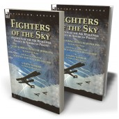 Fighters of the Sky: Accounts of the Air War over France by American Pilots—Night Bombing with the Bedouins by Robert H. Reece, With Three Accounts from 'New England Aviators 1914-1918' & A Happy Warrior by William Muir Russel