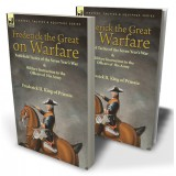 Frederick the Great on Warfare: Battlefield Tactics of the Seven Year's War & Military Instruction to the Officers of His Army