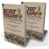 Ross' Texans & the American Civil War: Accounts of the Confederate Soldiers Commanded by General Lawrence Sullivan Ross—Ross' Texas Brigade by Victor M. Rose & The Lone Star Defenders by S. B. Barron