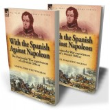 With the Spanish Against Napoleon: the Peninsular War experiences of a British Officer