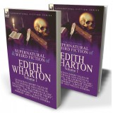 The Collected Supernatural and Weird Fiction of Edith Wharton: Volume 1—Seventeen Short Tales of the Strange and Unusual