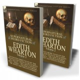 The Collected Supernatural and Weird Fiction of Edith Wharton: Volume 2—Seventeen Short Tales to Chill the Blood