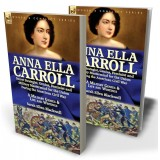 Anna Ella Carroll: Secret Strategist, Genius, Feminist and Military Mastermind for the Union During the American Civil War—A Military Genius and Life and Writings