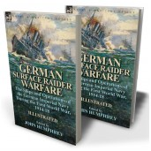 German Surface Raider Warfare: the Ships and Operations of the German Imperial Navy During the First World War, 1914-18