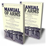 Manual of Arms: Drill, Tactics, & Rifle Maintenance for Infantry Soldiers During the American Civil War