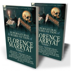 The Collected Supernatural and Weird Fiction of Florence Marryat: Volume 1—One Novel 'The Risen Dead,' One Novella 'The Dead Man's Message,' One Novelette 'Captain Norton's Lover' & One Short Story of the Strange and Unusual
