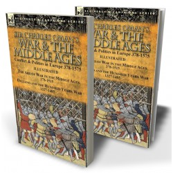 Sir Charles Oman's War & the Middle Ages: Conflict & Politics in Europe 378-1575—The Art of War in the Middle Ages 378-1515 & England and the Hundred Years War 1327-1485