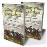Riding With Sheridan: the Recollections of a Young Cavalryman of the 1st Massachusetts Cavalry Volunteers During the American Civil War by Stanton P. Allen