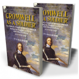 Cromwell as a Soldier: the Military Career of Oliver Cromwell during the English Civil War and Other Conflicts