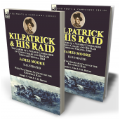 Kilpatrick and His Raid: the Career of a Notable Commander of Union Cavalry and His Raid Through Virginia, 1864, With Two Short Accounts of the Kilpatrick Raid