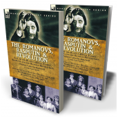 The Romanovs, Rasputin, & Revolution—Fall of the Russian Royal Family—Rasputin and the Russian Revolution, With a Short Account Rasputin: His Influence and His Work from 'One Year at the Russian Court: 1904-1905