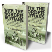 With the Border Ruffians: Adventures With the Rangers on the Western Frontier During the American Civil War and Against the Indian Tribes and Outlaws