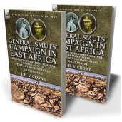 General Smuts' Campaign in East Africa: Military Operations Against German Forces, February 1916-January 1917