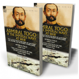 Admiral Togo and the Imperial Navy at War: Two Accounts of the Rise of Japanese Sea Power and its Finest Commander: Admiral Togo by Arthur Lloyd & The Naval Battles of the Russo-Japanese War by Kichitaro Togo