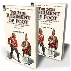 The 24th Regiment of Foot: From the War of Spanish Succession to the Zulu War