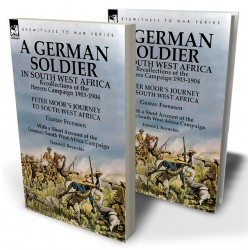 A German Soldier in South West Africa: Recollections of the Herero Campaign 1903-1904—Peter Moor's Journey to South West Africa by Gustav Frenssen, With a Short Account of the German South West Africa Campaign by Francis J. Reynolds
