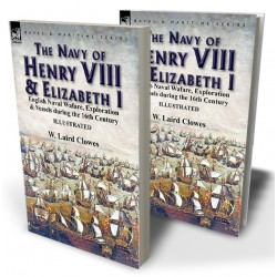 The Navy of Henry VIII & Elizabeth I: English Naval Wafare, Exploration & Vessels during the 16th Century