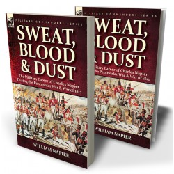 Sweat, Blood & Dust: the Military Career of Charles Napier during the Peninsular War & War of 1812