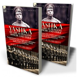 Yashka My Life as Peasant, Officer and Exile: the Recollections of the Founder and Commander of the Russian Women's Battalion of Death During the First World War