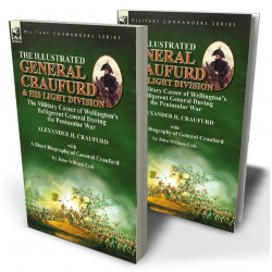The Illustrated General Craufurd and His Light Division: the Military Career of Wellington's Belligerent General During the Peninsular War with a Short Biography of General Craufurd