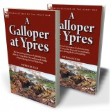 A Galloper at Ypres: the Personal experiences of a British Army Aide-de-Camp at the First and Second Battles of Ypres during the First World War