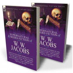 The Collected Supernatural and Weird Fiction of W. W. Jacobs: Twenty-One Short Stories of the Strange and Unusual including 'The Monkey's Paw', 'The Brown Man's Servant', 'Sam's Ghost' and 'The Toll House'
