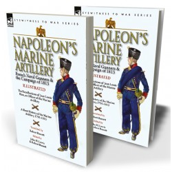 Napoleon's Marine Artillery: French Naval Gunners and the Campaign of 1813—The Recollections of Jean Louis Rieu, an Officer of the Marine Artillery with A Short History of the Marine Artillery, 1795-1815