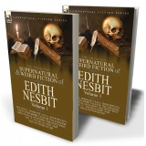 The Collected Supernatural and Weird Fiction of Edith Nesbit: Volume 1—One Novel 'Dormant' (a.k.a. 'Rose Royal'), and Eleven Short Tales of the Strange and Unusual